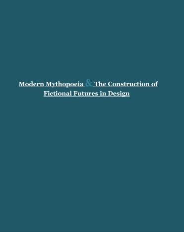 Modern Mythopoeia & the Construction of Fictional Futures in Design-1